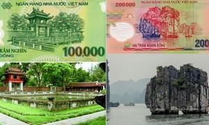 Bạn có nhận ra các địa danh trên tờ tiền Việt Nam