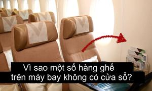 Lý do một số ghế trên máy bay không có cửa sổ